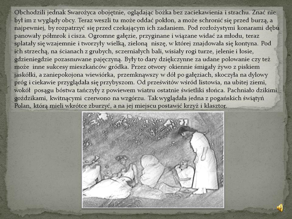 Obchodzili jednak Swarożyca obojętnie, oglądając bożka bez zaciekawienia i strachu.