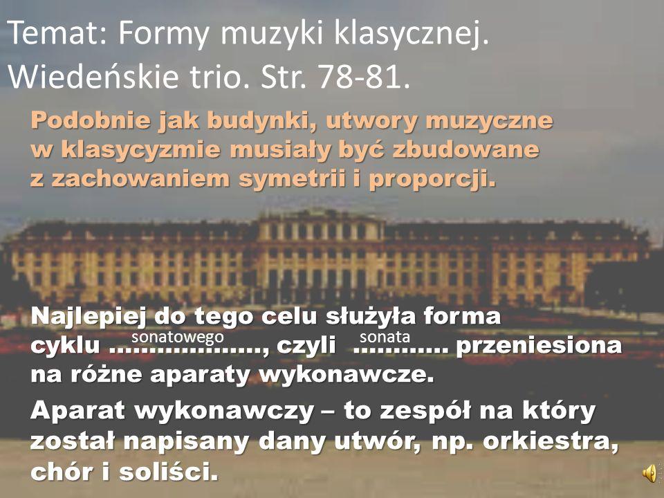 Temat: Formy muzyki klasycznej. Wiedeńskie trio. Str. 78-81. Podobnie jak budynki, utwory muzyczne w klasycyzmie musiały być zbudowane z zachowaniem s