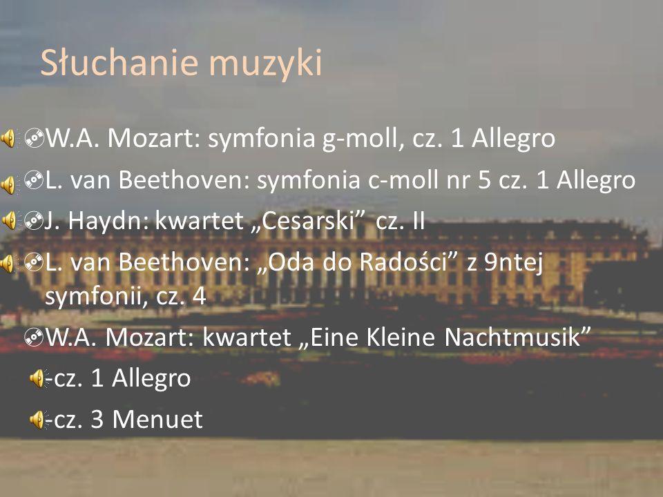 Słuchanie muzyki W.A. Mozart: symfonia g-moll, cz. 1 Allegro L. van Beethoven: symfonia c-moll nr 5 cz. 1 Allegro J. Haydn: kwartet Cesarski cz. II L.