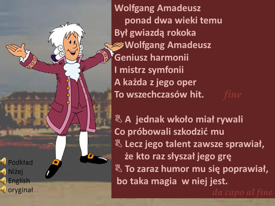 Wolfgang Amadeusz ponad dwa wieki temu Był gwiazdą rokoka Wolfgang Amadeusz Geniusz harmonii I mistrz symfonii A każda z jego oper To wszechczasów hit