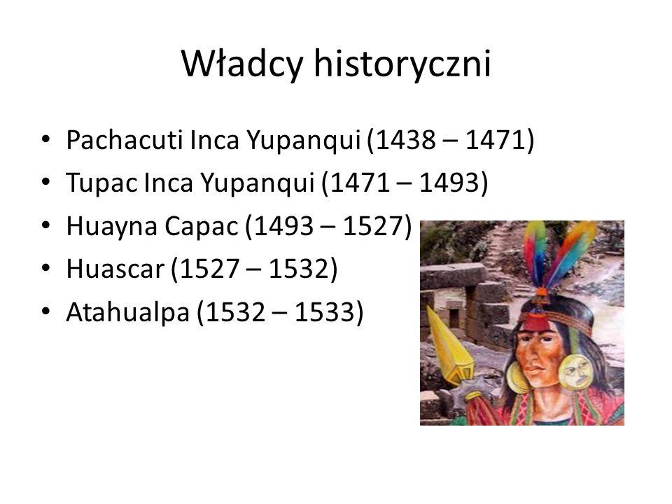 Władcy legendarni Manco Capac Sinchi Roca Lloque Yupanqui Mayta Capac Capac Yupanqui Inca Roca Yahuar Huacac Viracocha Inca