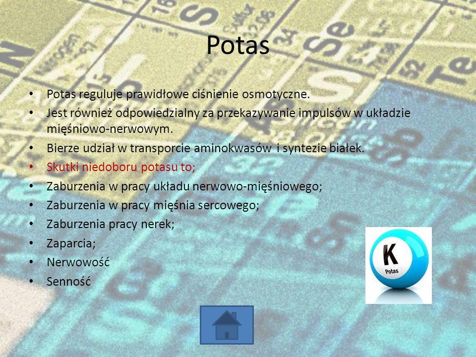 Potas Potas reguluje prawidłowe ciśnienie osmotyczne.