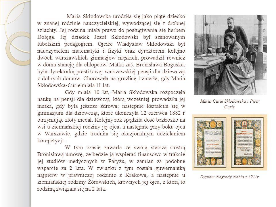 Maria Skłodowska urodziła się jako piąte dziecko w znanej rodzinie nauczycielskiej, wywodzącej się z drobnej szlachty. Jej rodzina miała prawo do posł