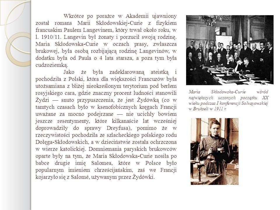 Wkrótce po porażce w Akademii ujawniony został romans Marii Skłodowskiej-Curie z fizykiem francuskim Paulem Langevinem, który trwał około roku, w l. 1