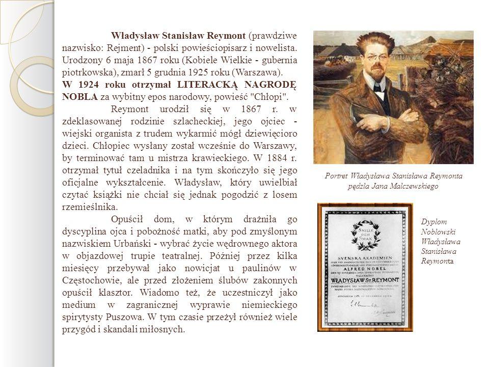 Władysław Stanisław Reymont (prawdziwe nazwisko: Rejment) - polski powieściopisarz i nowelista. Urodzony 6 maja 1867 roku (Kobiele Wielkie - gubernia