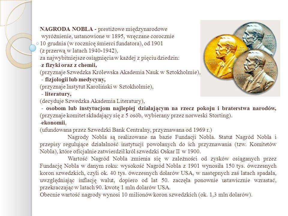 NAGRODA NOBLA - prestiżowe międzynarodowe wyróżnienie, ustanowione w 1895, wręczane corocznie 10 grudnia (w rocznicę śmierci fundatora), od 1901 (z pr