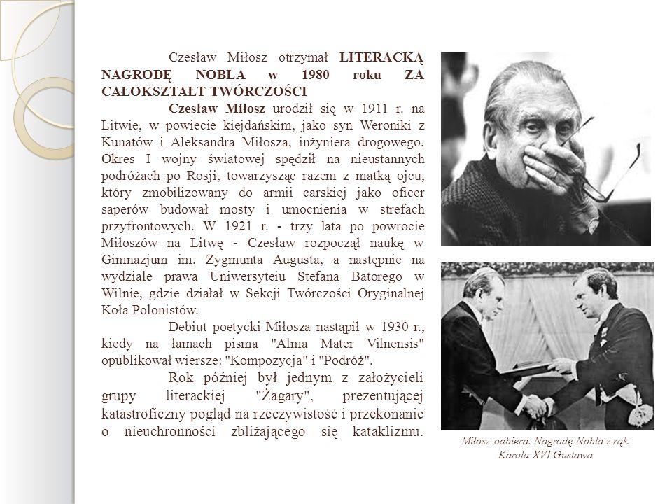 Czesław Miłosz otrzymał LITERACKĄ NAGRODĘ NOBLA w 1980 roku ZA CAŁOKSZTAŁT TWÓRCZOŚCI Czesław Miłosz urodził się w 1911 r. na Litwie, w powiecie kiejd