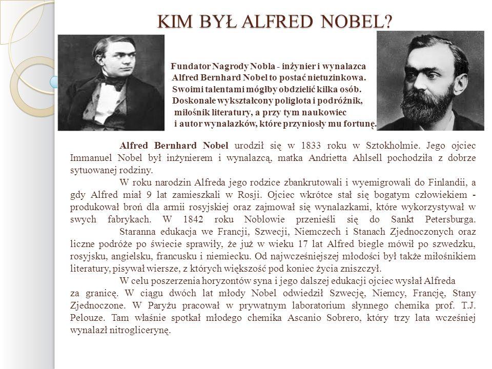 KIM BYŁ ALFRED NOBEL? Fundator Nagrody Nobla - inżynier i wynalazca Alfred Bernhard Nobel to postać nietuzinkowa. Swoimi talentami mógłby obdzielić ki
