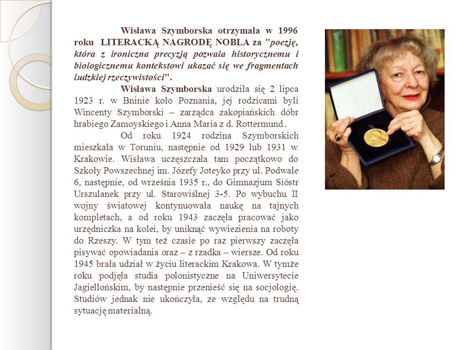 Wisława Szymborska otrzymała w 1996 roku LITERACKĄ NAGRODĘ NOBLA za