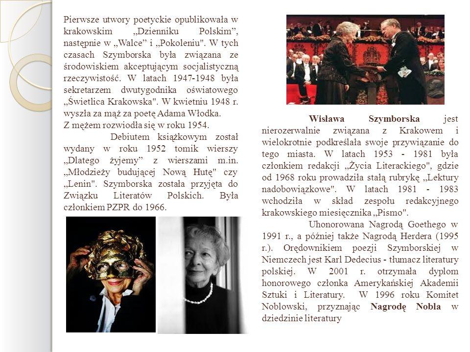 Wisława Szymborska jest nierozerwalnie związana z Krakowem i wielokrotnie podkreślała swoje przywiązanie do tego miasta. W latach 1953 - 1981 była czł