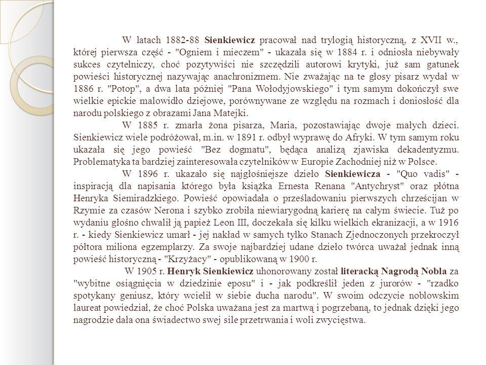 W latach 1882-88 Sienkiewicz pracował nad trylogią historyczną, z XVII w., której pierwsza część -