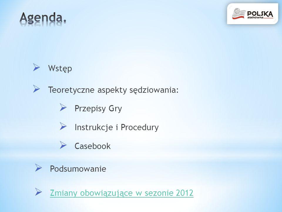 Wstęp Teoretyczne aspekty sędziowania: Przepisy Gry Instrukcje i Procedury Casebook Podsumowanie Zmiany obowiązujące w sezonie 2012