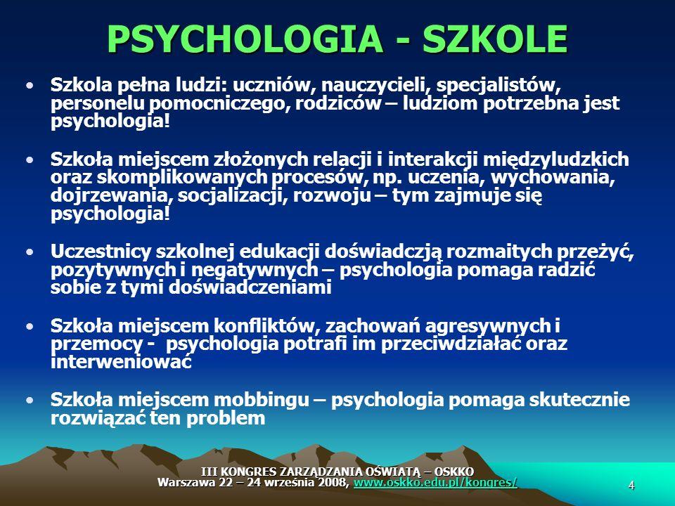 PSYCHOLOGIA - SZKOLE Szkola pełna ludzi: uczniów, nauczycieli, specjalistów, personelu pomocniczego, rodziców – ludziom potrzebna jest psychologia! Sz