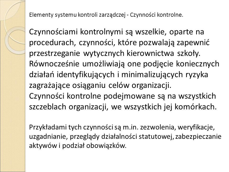 Elementy systemu kontroli zarządczej - Czynności kontrolne. Czynnościami kontrolnymi są wszelkie, oparte na procedurach, czynności, które pozwalają za