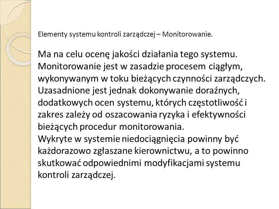 Elementy systemu kontroli zarządczej – Monitorowanie. Ma na celu ocenę jakości działania tego systemu. Monitorowanie jest w zasadzie procesem ciągłym,