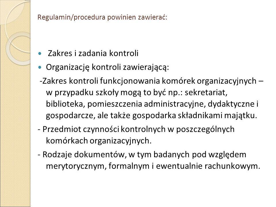 Regulamin/procedura powinien zawierać: Zakres i zadania kontroli Organizację kontroli zawierającą: -Zakres kontroli funkcjonowania komórek organizacyj