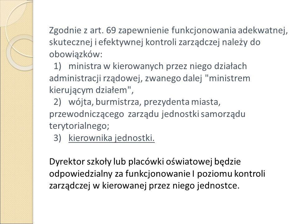 Zgodnie z art. 69 zapewnienie funkcjonowania adekwatnej, skutecznej i efektywnej kontroli zarządczej należy do obowiązków: 1) ministra w kierowanych p