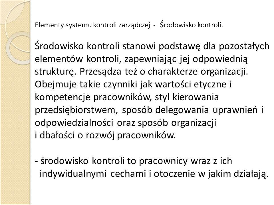 Elementy systemu kontroli zarządczej - ś rodowisko kontroli. Środowisko kontroli stanowi podstawę dla pozostałych elementów kontroli, zapewniając jej