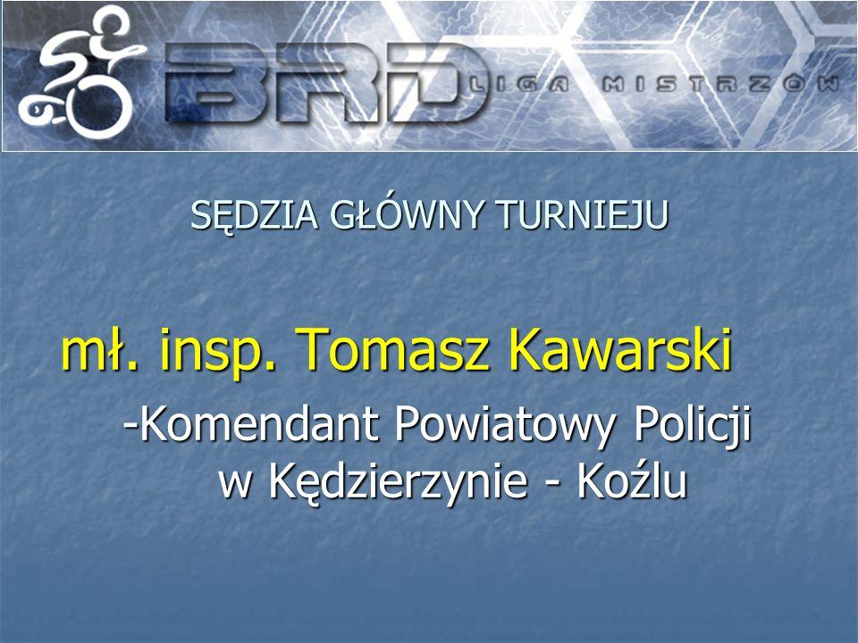SĘDZIA GŁÓWNY TURNIEJU mł. insp. Tomasz Kawarski -Komendant Powiatowy Policji w Kędzierzynie - Koźlu
