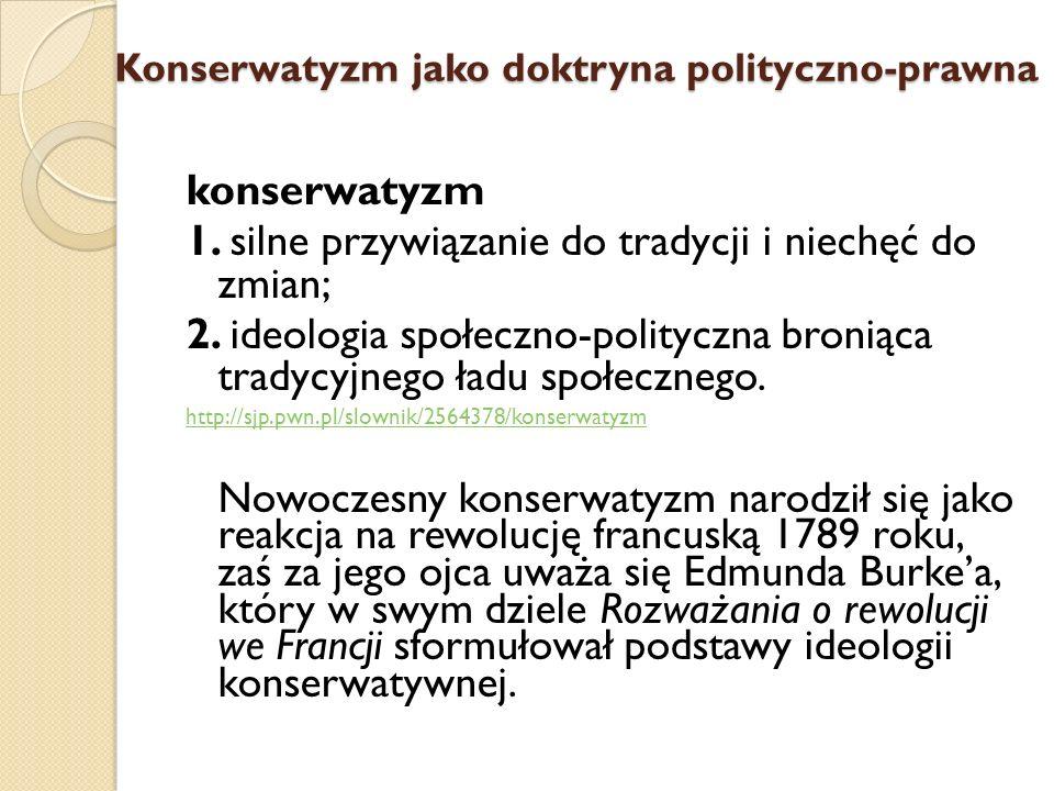 Konserwatyzm jako doktryna polityczno-prawna konserwatyzm 1. silne przywiązanie do tradycji i niechęć do zmian; 2. ideologia społeczno-polityczna bron
