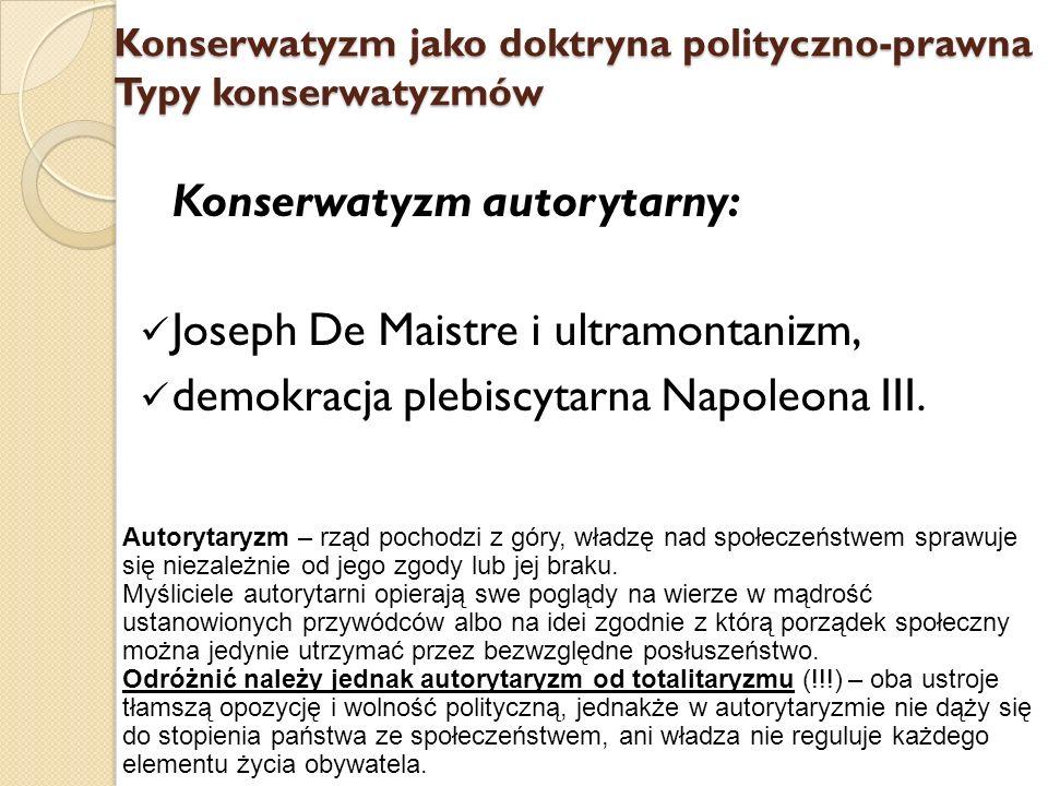 Konserwatyzm autorytarny: Joseph De Maistre i ultramontanizm, demokracja plebiscytarna Napoleona III. Konserwatyzm jako doktryna polityczno-prawna Typ