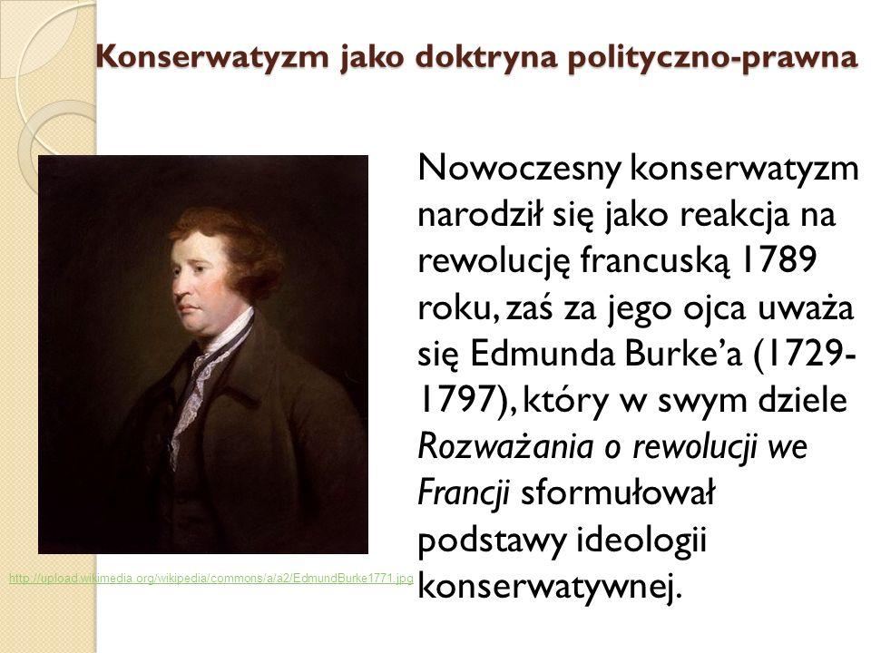 Nowoczesny konserwatyzm narodził się jako reakcja na rewolucję francuską 1789 roku, zaś za jego ojca uważa się Edmunda Burkea (1729- 1797), który w sw