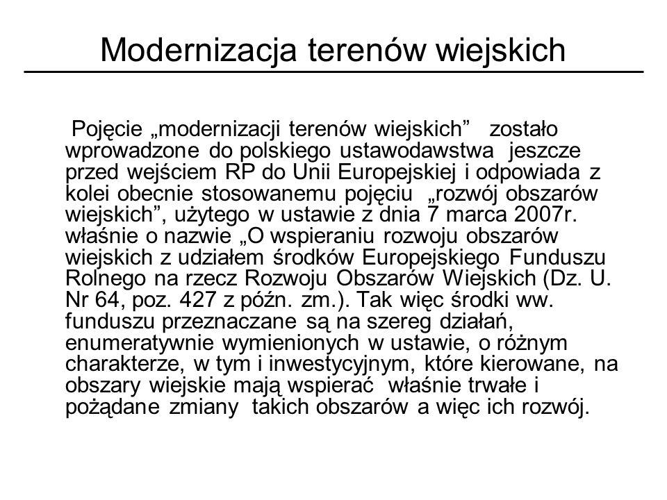 Modernizacja terenów wiejskich Pojęcie modernizacji terenów wiejskich zostało wprowadzone do polskiego ustawodawstwa jeszcze przed wejściem RP do Unii