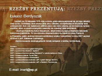 Łukasz Berdyszak Urodził się 20 listopada 1979 roku w domu, gdzie sztuką zajmował się już jego dziadek oraz ojciec.
