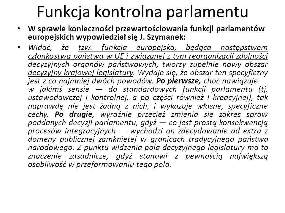 Funkcja kontrolna parlamentu W sprawie konieczności przewartościowania funkcji parlamentów europejskich wypowiedział się J. Szymanek: Widać, że tzw. f