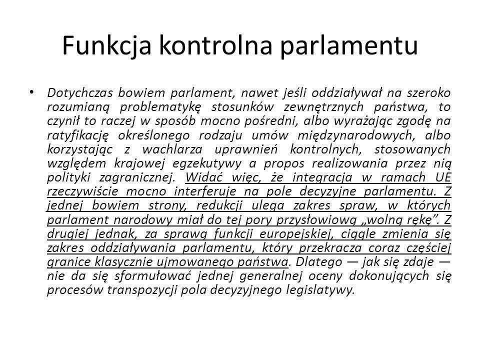 Funkcja kontrolna parlamentu Dotychczas bowiem parlament, nawet jeśli oddziaływał na szeroko rozumianą problematykę stosunków zewnętrznych państwa, to