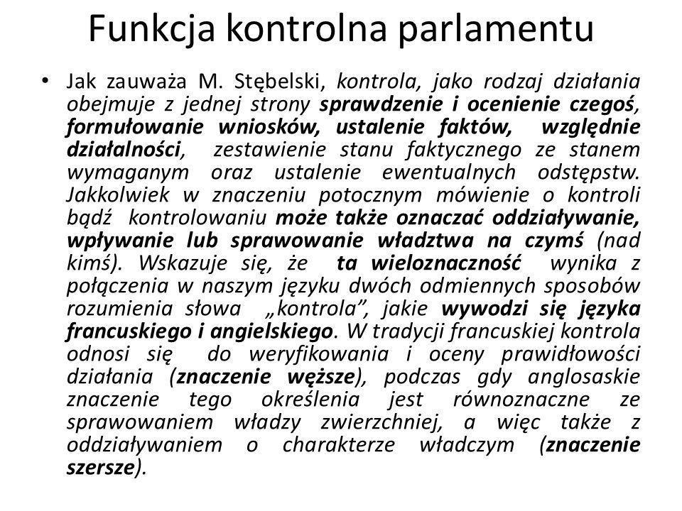 Funkcja kontrolna parlamentu Jak zauważa M. Stębelski, kontrola, jako rodzaj działania obejmuje z jednej strony sprawdzenie i ocenienie czegoś, formuł