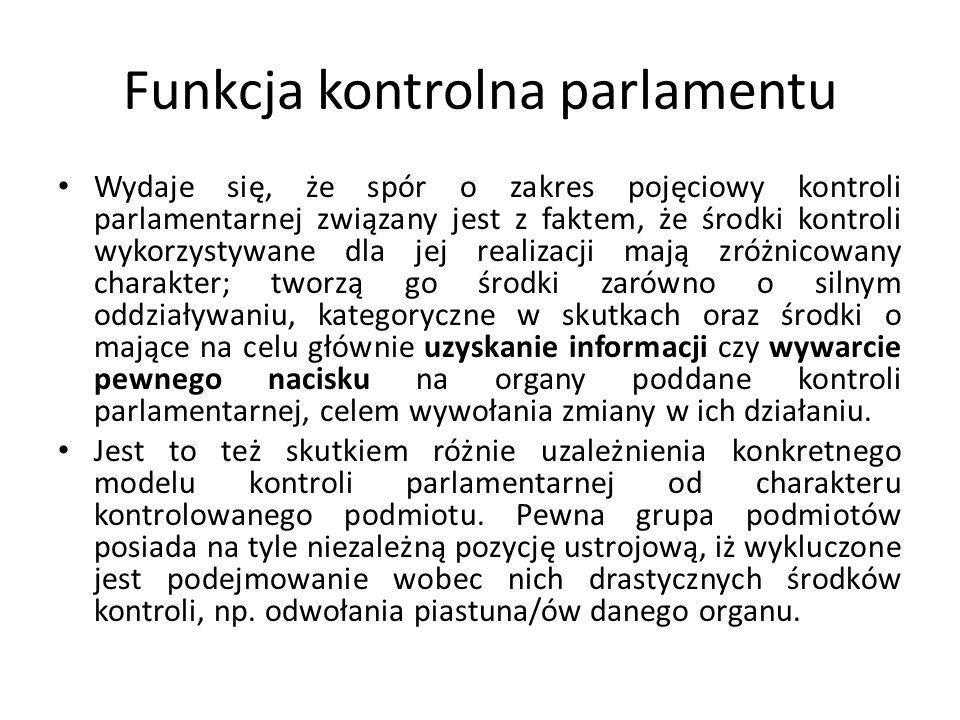 Funkcja kontrolna parlamentu Wydaje się, że spór o zakres pojęciowy kontroli parlamentarnej związany jest z faktem, że środki kontroli wykorzystywane