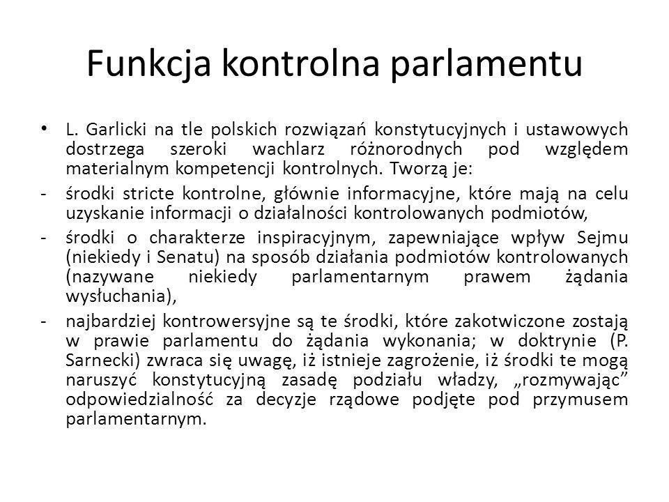 Funkcja kontrolna parlamentu L. Garlicki na tle polskich rozwiązań konstytucyjnych i ustawowych dostrzega szeroki wachlarz różnorodnych pod względem m