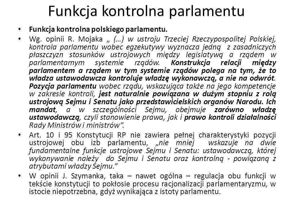 Funkcja kontrolna parlamentu Funkcja kontrolna polskiego parlamentu. Wg. opinii R. Mojaka (…) w ustroju Trzeciej Rzeczypospolitej Polskiej, kontrola p