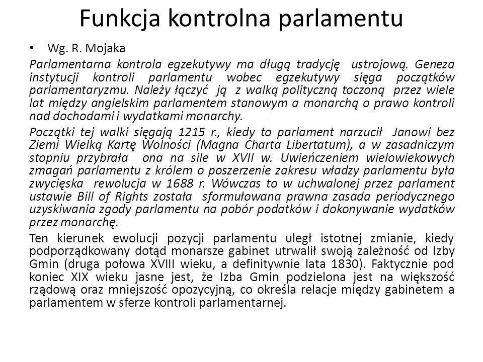 Wg. R. Mojaka Parlamentarna kontrola egzekutywy ma długą tradycję ustrojową. Geneza instytucji kontroli parlamentu wobec egzekutywy sięga początków pa