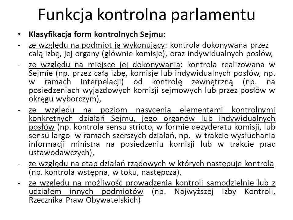 Funkcja kontrolna parlamentu Klasyfikacja form kontrolnych Sejmu: -ze względu na podmiot ją wykonujący: kontrola dokonywana przez całą izbę, jej organ