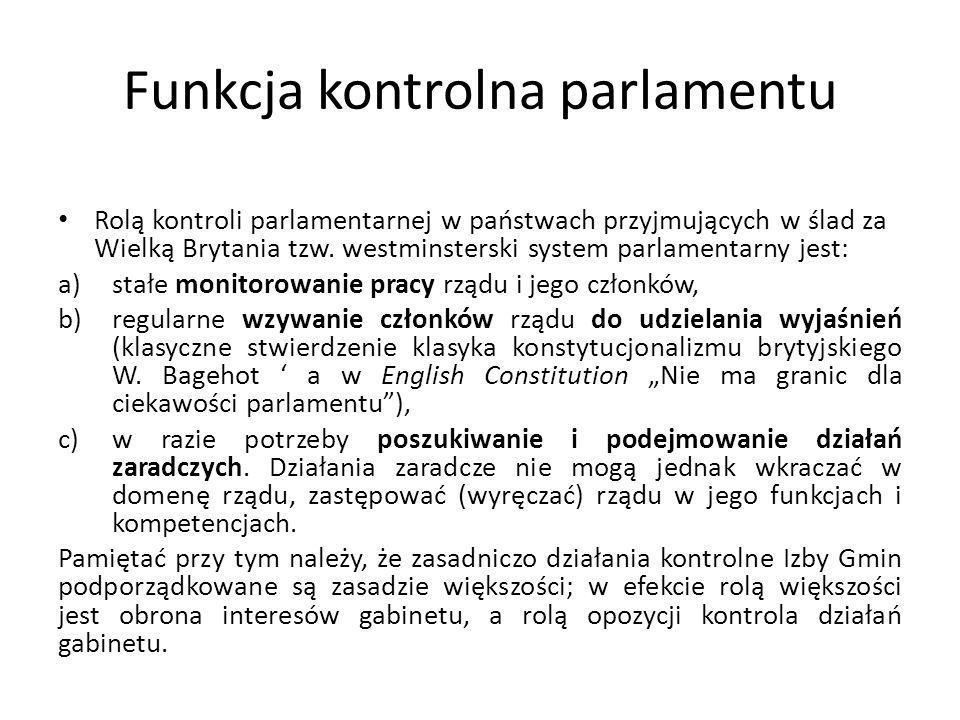 Funkcja kontrolna parlamentu Rolą kontroli parlamentarnej w państwach przyjmujących w ślad za Wielką Brytania tzw. westminsterski system parlamentarny