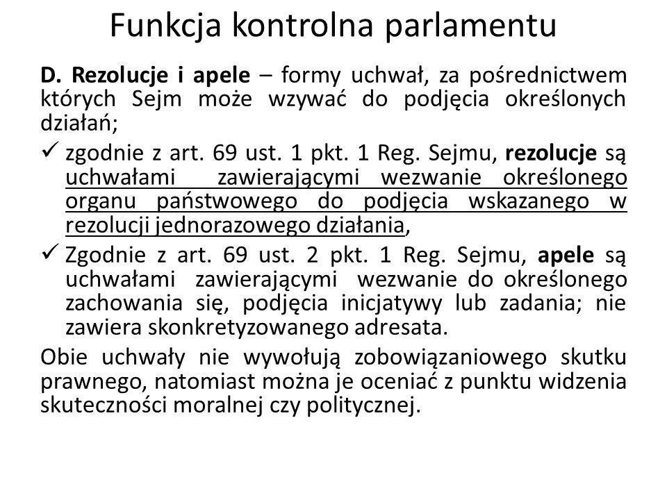 Funkcja kontrolna parlamentu D. Rezolucje i apele – formy uchwał, za pośrednictwem których Sejm może wzywać do podjęcia określonych działań; zgodnie z
