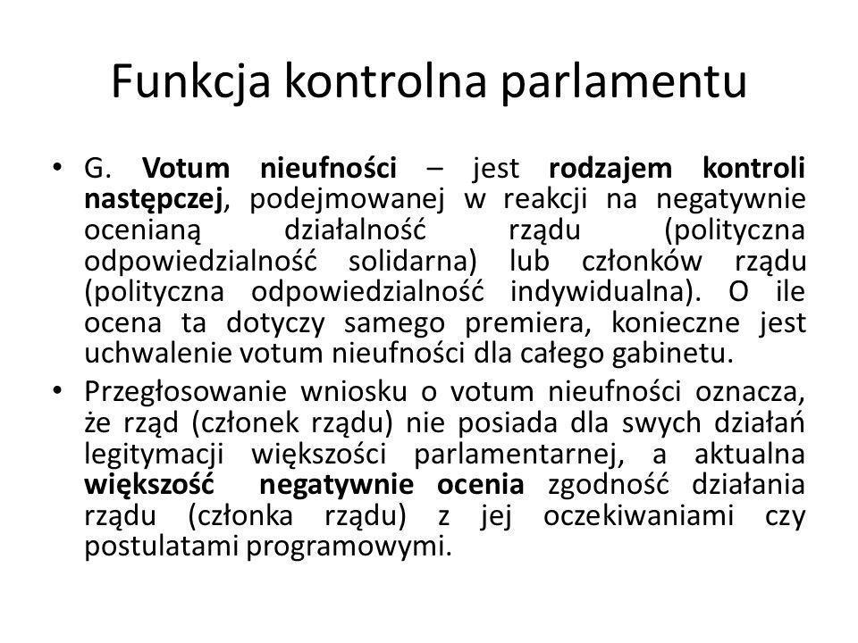 Funkcja kontrolna parlamentu G. Votum nieufności – jest rodzajem kontroli następczej, podejmowanej w reakcji na negatywnie ocenianą działalność rządu