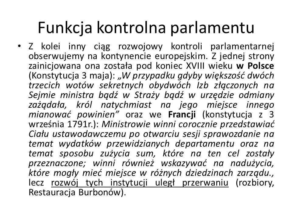 Funkcja kontrolna parlamentu Z kolei inny ciąg rozwojowy kontroli parlamentarnej obserwujemy na kontynencie europejskim. Z jednej strony zainicjowana
