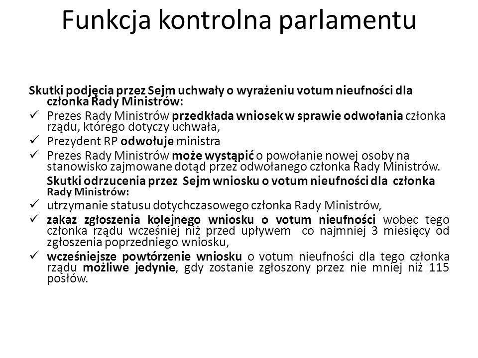 Funkcja kontrolna parlamentu Skutki podjęcia przez Sejm uchwały o wyrażeniu votum nieufności dla członka Rady Ministrów: Prezes Rady Ministrów przedkł