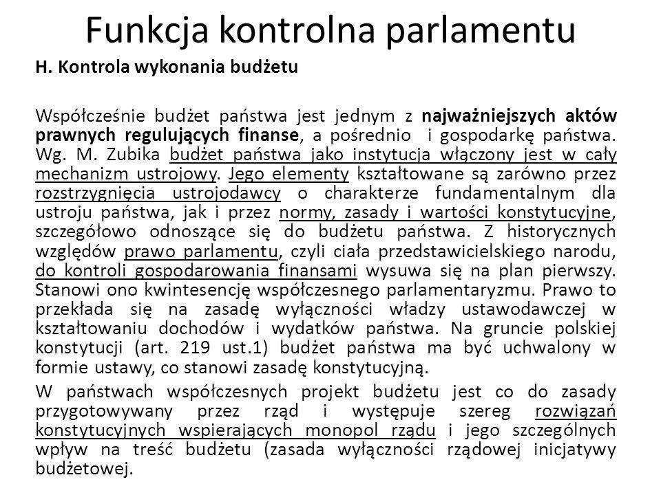 Funkcja kontrolna parlamentu H. Kontrola wykonania budżetu Współcześnie budżet państwa jest jednym z najważniejszych aktów prawnych regulujących finan