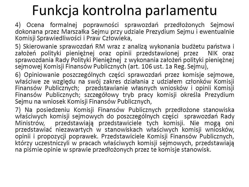 Funkcja kontrolna parlamentu 4) Ocena formalnej poprawności sprawozdań przedłożonych Sejmowi dokonana przez Marszałka Sejmu przy udziale Prezydium Sej