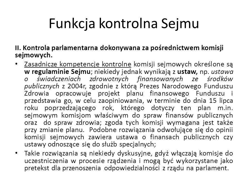 Funkcja kontrolna Sejmu II. Kontrola parlamentarna dokonywana za pośrednictwem komisji sejmowych. Zasadnicze kompetencje kontrolne komisji sejmowych o