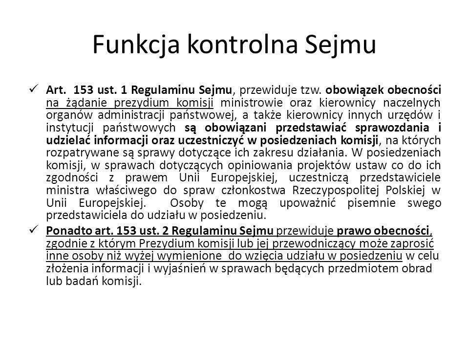 Funkcja kontrolna Sejmu Art. 153 ust. 1 Regulaminu Sejmu, przewiduje tzw. obowiązek obecności na żądanie prezydium komisji ministrowie oraz kierownicy