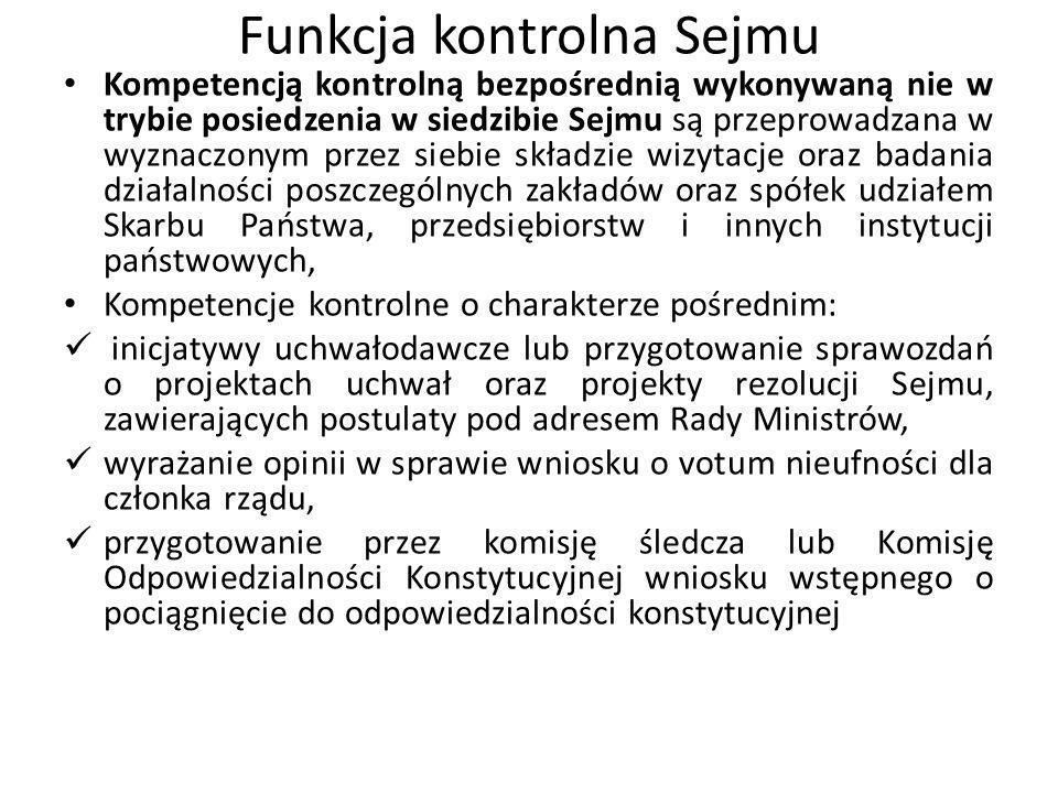 Funkcja kontrolna Sejmu Kompetencją kontrolną bezpośrednią wykonywaną nie w trybie posiedzenia w siedzibie Sejmu są przeprowadzana w wyznaczonym przez