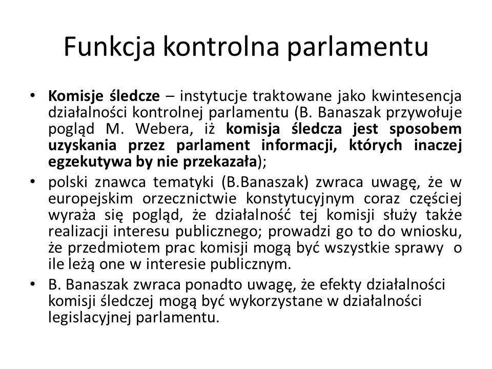 Funkcja kontrolna parlamentu Komisje śledcze – instytucje traktowane jako kwintesencja działalności kontrolnej parlamentu (B. Banaszak przywołuje pogl