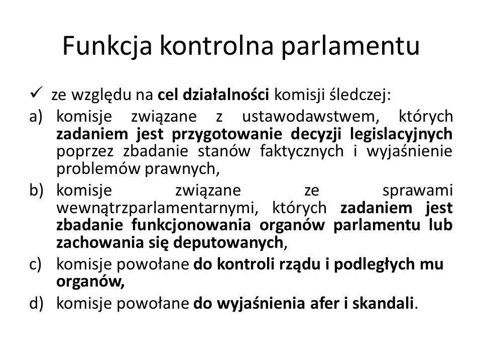 Funkcja kontrolna parlamentu ze względu na cel działalności komisji śledczej: a)komisje związane z ustawodawstwem, których zadaniem jest przygotowanie