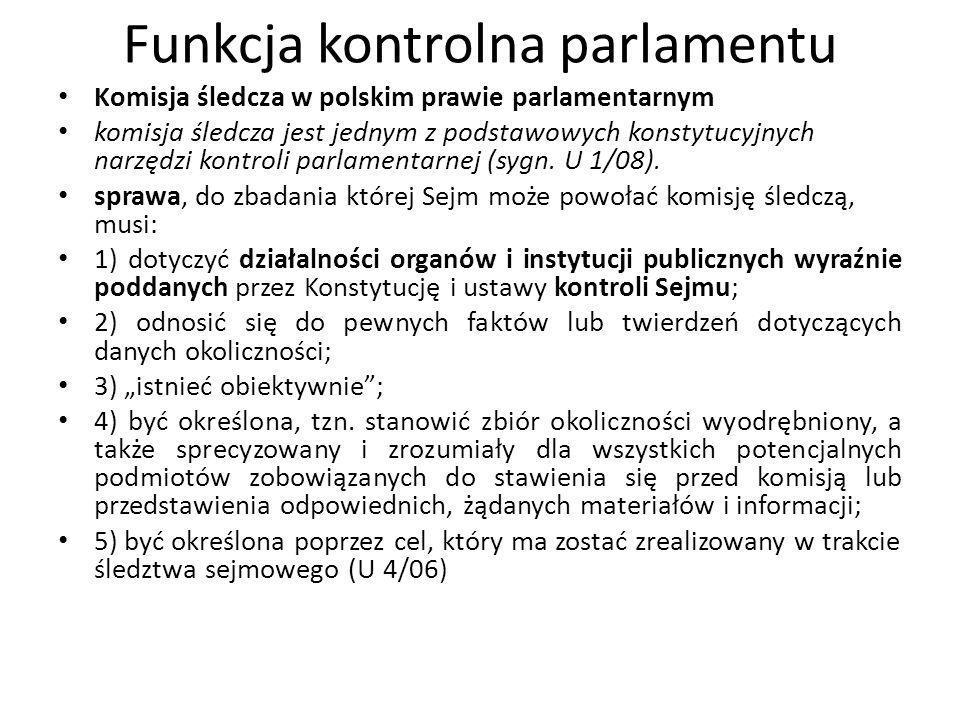 Funkcja kontrolna parlamentu Komisja śledcza w polskim prawie parlamentarnym komisja śledcza jest jednym z podstawowych konstytucyjnych narzędzi kontr