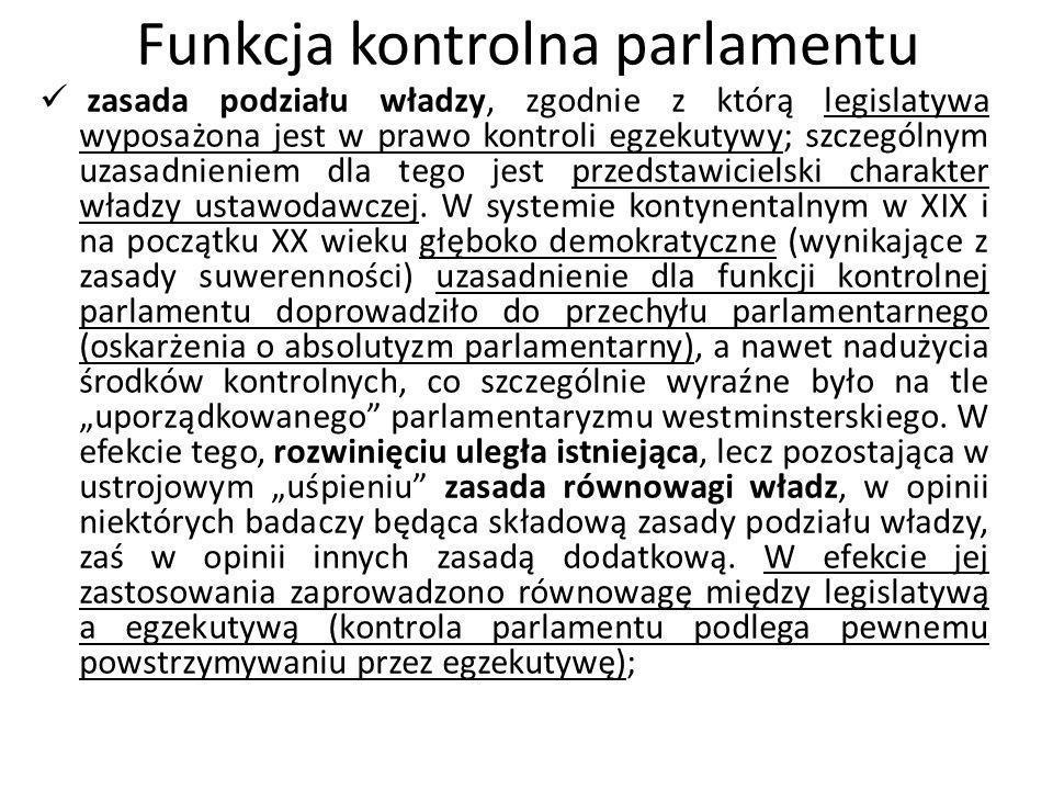 Funkcja kontrolna parlamentu zasada podziału władzy, zgodnie z którą legislatywa wyposażona jest w prawo kontroli egzekutywy; szczególnym uzasadnienie